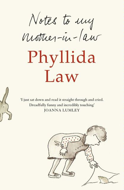 Notes to my Mother-in-Law, Phyllida Law