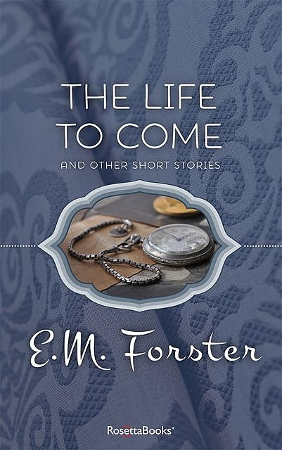 The Life to Come, E. M. Forster