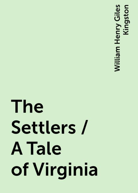 The Settlers / A Tale of Virginia, William Henry Giles Kingston