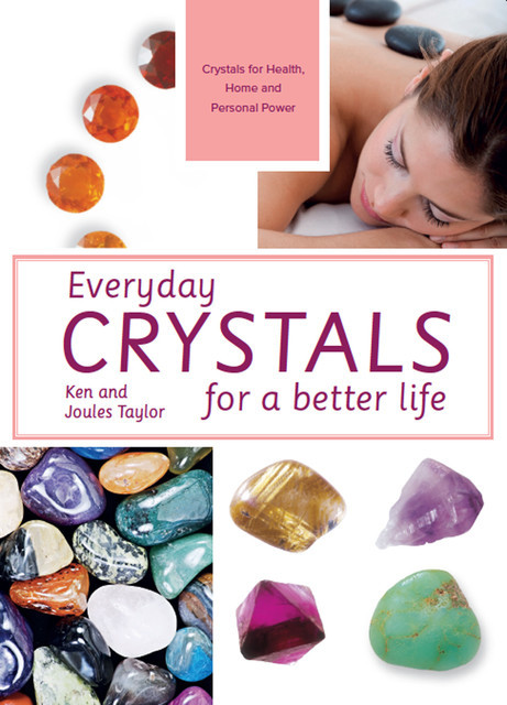 Everyday Crystals for a Better Life, Ken Taylor, Joules Taylor
