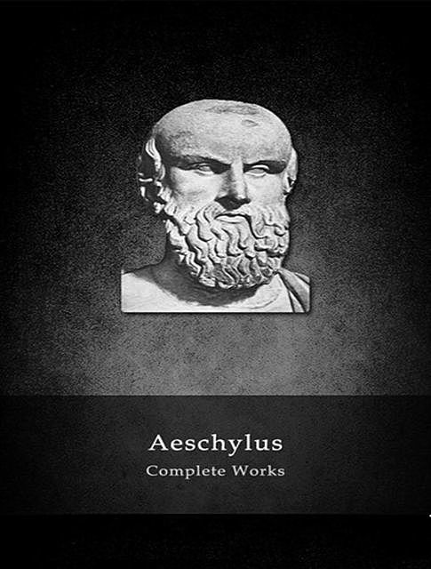 The Complete Works of Aeschylus, Aeschylus
