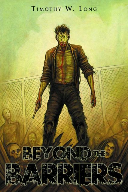 Beyond the Barriers: A Zombie Novel, Timothy Long
