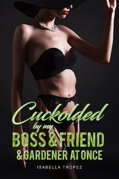 Cuckolded By My Boss And Best Friend, Isabella Tropez
