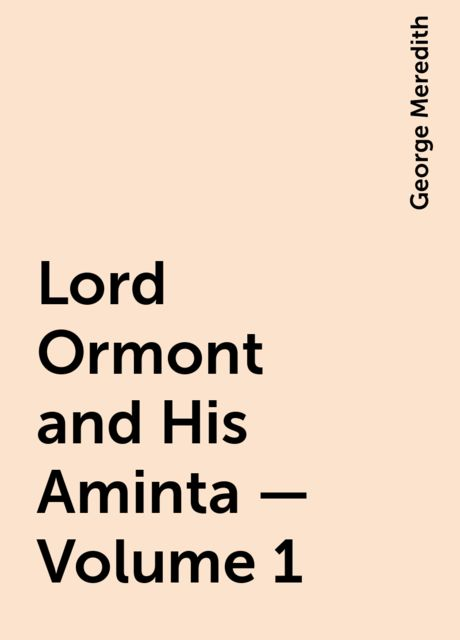 Lord Ormont and His Aminta — Volume 1, George Meredith
