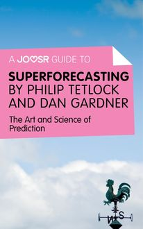 A Joosr Guide to… Superforecasting by Philip Tetlock and Dan Gardner, Joosr