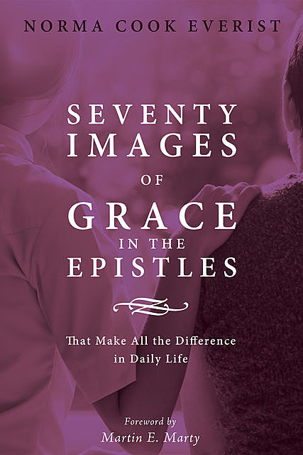 Seventy Images of Grace in the Epistles, Norma Cook Everist