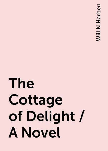 The Cottage of Delight / A Novel, Will N.Harben