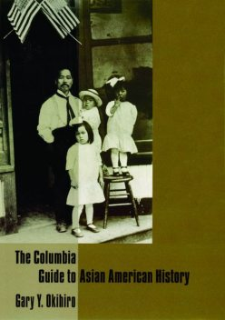 The Columbia Guide to Asian American History, Gary Y.Okihiro