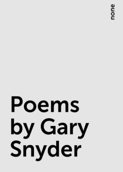 Poems by Gary Snyder, none