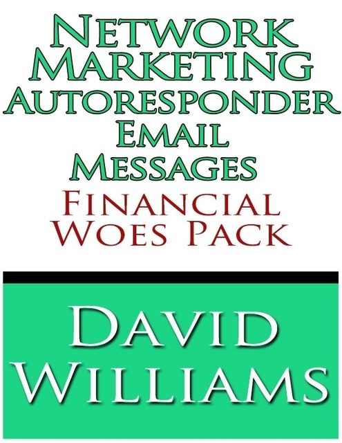 Network Marketing Autoresponder Email Messages – Financial Woes Pack, David Williams