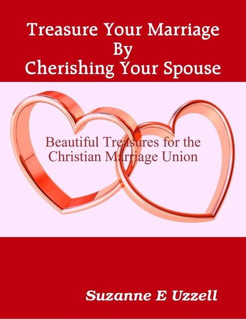 Treasure Your Marriage By Cherishing Your Spouse, Suzanne Uzzell
