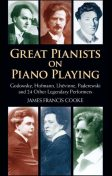 Great Pianists on Piano Playing: Godowsky, Hofmann, Lhevinne, Paderewski and 24 Other Legendary Performers (Dover Books on Music), James Francis Cooke