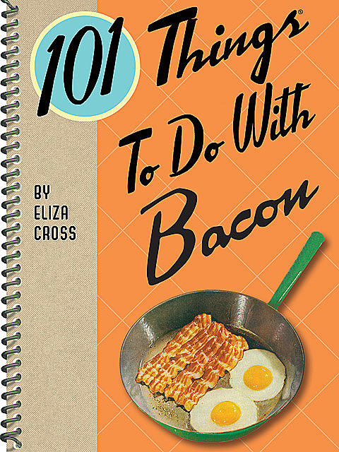 101 Things To Do With Bacon, Eliza Cross