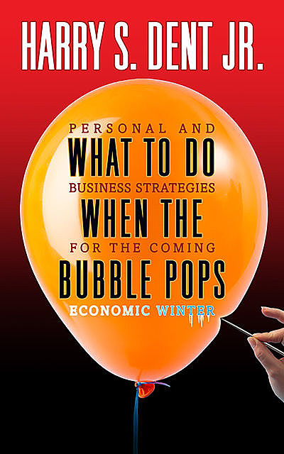 What to Do When the Bubble Pops, J.R., Harry S. Dent