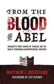From the Blood of Abel, Matthew J Distefano