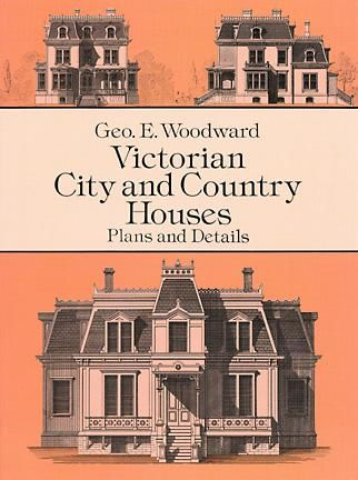 Victorian City and Country Houses, Geo E.Woodward