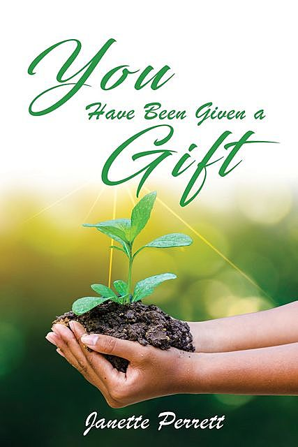 You Have Been Given a Gift, Janette Perrett