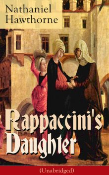 Rappaccini's Daughter (Unabridged), Nathaniel Hawthorne