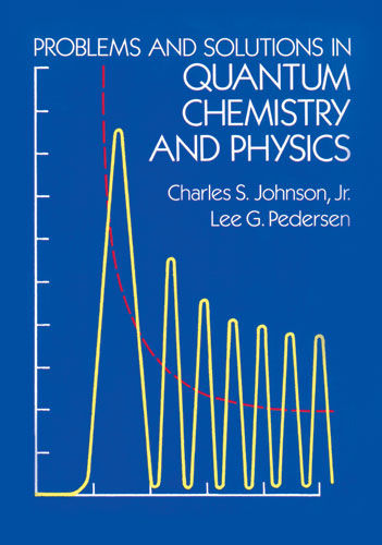 Problems and Solutions in Quantum Chemistry and Physics, Charles Johnson, Lee G.Pedersen