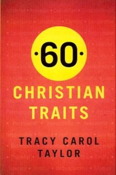 60 Christian Traits, Tracy Carol Taylor