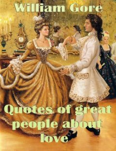Quotes of Great People About Love, William Gore