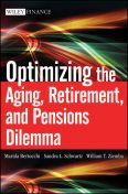 Optimizing the Aging, Retirement, and Pensions Dilemma, William T.Ziemba, Marida Bertocchi, Sandra Schwartz