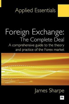 Foreign Exchange: The Complete Deal, James Sharpe
