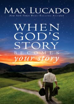 When God's Story Becomes Your Story, Max Lucado