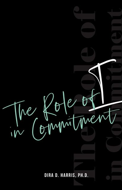 "The Role of ""I"" In Commitment, Dira Harris"