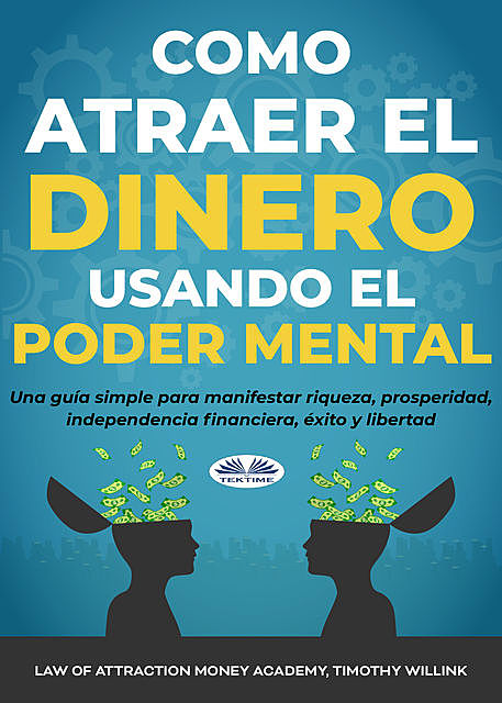 Cómo Atraer El Dinero Usando El Poder Mental, Timothy Willink, Law Of Attraction Money Academy