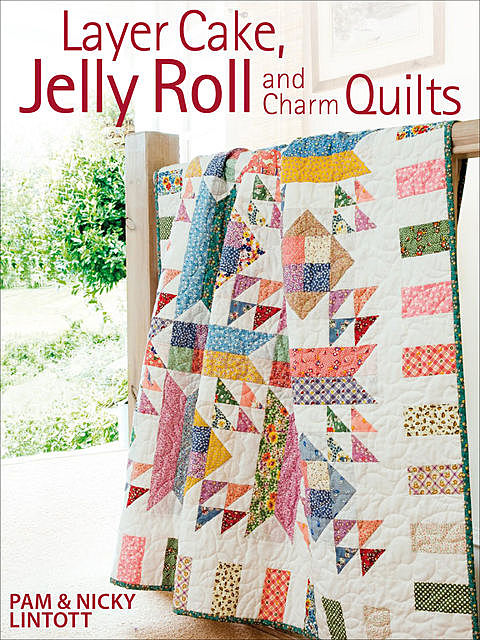 Layer Cake, Jelly Roll & Charm Quilts, Pam Lintott