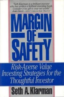 Margin of Safety: Risk-Averse Value Investing Strategies for the Thoughtful Investor, Seth A. Klarman