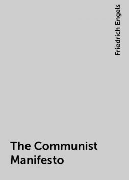 The Communist Manifesto, Friedrich Engels