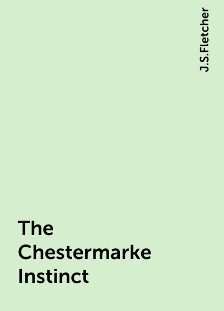 The Chestermarke Instinct, J.S.Fletcher