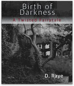 Birth of Darkness A Twisted Fairytale, D. Raye