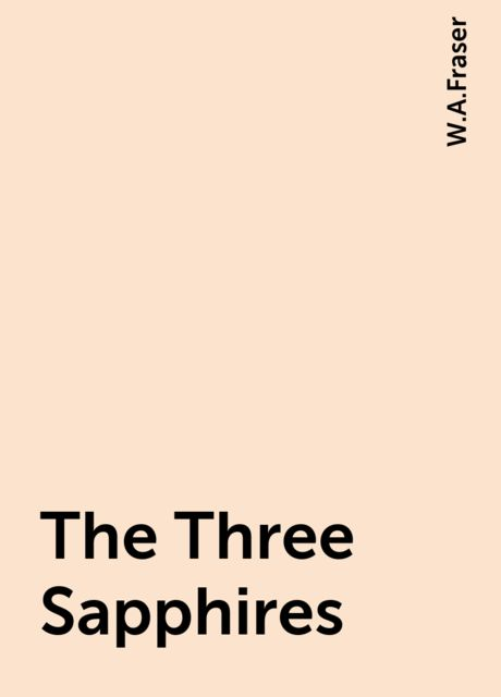 The Three Sapphires, W.A.Fraser