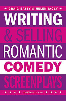 Writing and Selling Romantic Comedy Screenplays, Helen Jacey, Craig Batty