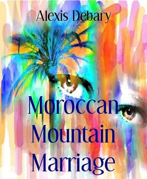 Moroccan Mountain Marriage, Alexis Debary