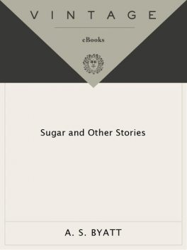 Sugar and Other Stories, A.S.Byatt