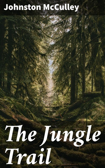 The Jungle Trail, Johnston McCulley