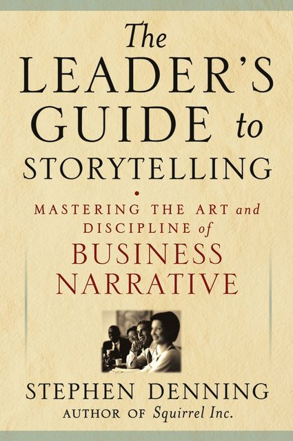 The Leader's Guide to Storytelling, Stephen Denning