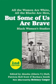 But Some of Us Are Brave, Barbara Smith, Afterword by Brittney Cooper, Edited by Akasha Hull, Patricia Bell Scott