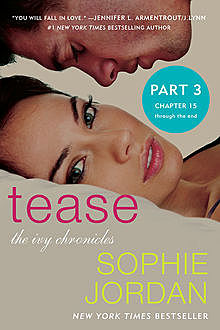 Tease (Part Three: Chapters 15 – The End), Sophie Jordan