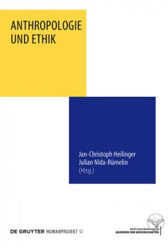 Anthropologie und Ethik, Jan-Christoph Heilinger, Julian Nida-Rümelin