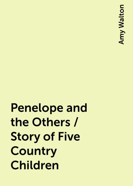 Penelope and the Others / Story of Five Country Children, Amy Walton