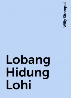 Lobang Hidung Lohi, Willy Sitompul