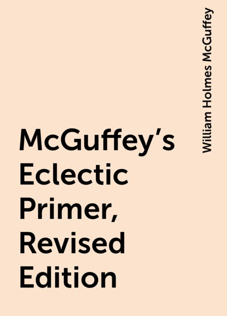 McGuffey's Eclectic Primer, Revised Edition, William Holmes McGuffey