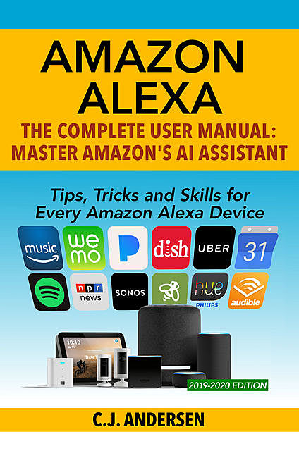 Amazon Alexa: The Complete User Manual: Master Amazon's AI Assistant, C.J. Andersen