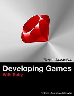 Developing Games With Ruby: For those who write code for living, Tomas Varaneckas