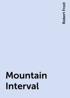 Mountain Interval, Robert Frost